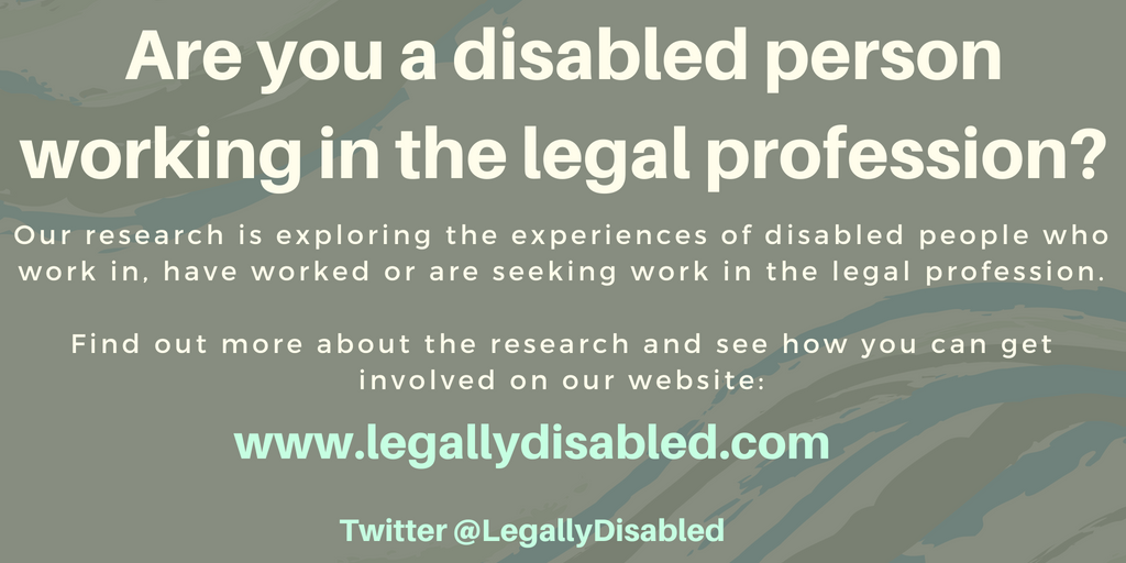 'are you a disabled person working in the legal profession? We are exploring the experiences of disabled people working, who have worked or are seeking work in the legal profession. Get in touch to find out more info@legallydisabled.com