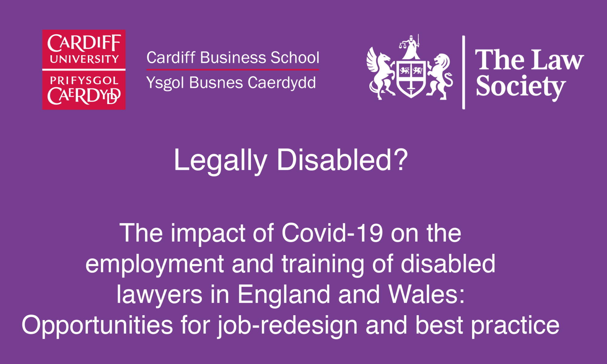 Cardiff Business school logo and The Law Society logo with text legally disabled? The impact of covid 19 on the employment and training of disabled lawyers in england and wales. opportunities for job redesign and best practice